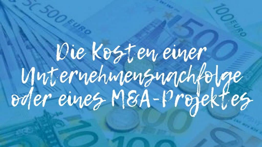 Kosten einer Unternehmensnachfolge oder eines M&A-Projektes